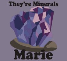They're Minerals Marie!! by Nick Walotek