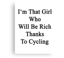 I'm That Girl Who Will Be Rich Thanks To Cycling Canvas Print