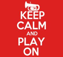 Keep Calm and Play On Tuba by shakeoutfitters
