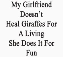 My Girlfriend Doesn't Heal Giraffes For A Living She Does It For Fun by supernova23