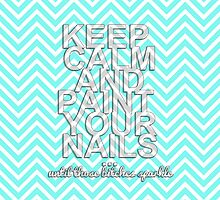 Keep Calm & Paint Your Nails by haayleyy