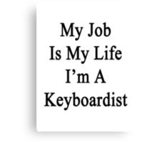 My Job Is My Life I'm A Keyboardist Canvas Print