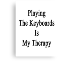 Playing The Keyboards Is My Therapy Canvas Print