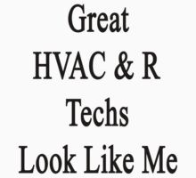 Great HVAC & R Techs Look Like Me by supernova23