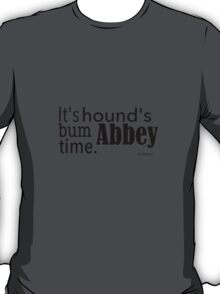 It's hound's bum Abbey time T-Shirt