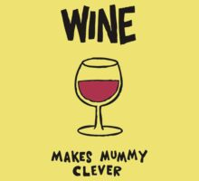 Wine makes mummy clever by Ilovebubbles
