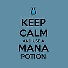 Keep Calm and use a Mana Potion by aizo