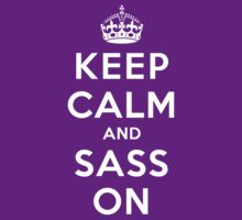 Keep Calm and Sass On (DS) by rachaelroyalty