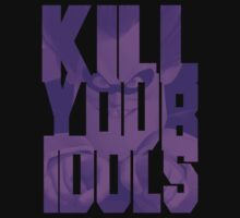 KILL YOUR IDOLS by Max Heron
