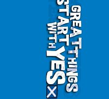 Great Things Start with YES - Yes Scotland by Katherine Case