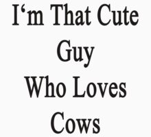 I'm That Cute Guy Who Loves Cows by supernova23