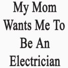 My Mom Wants Me To Be An Electrician by supernova23