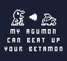 My Agumon Can Beat Up Your Betamon (for dark clothes) by Bob Buel