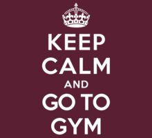 Keep Calm and Go To Gym by Yiannis  Telemachou