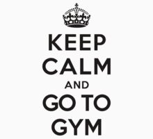 Keep Calm and Go To Gym (white) by Yiannis  Telemachou