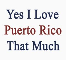 Yes I Love Puerto Rico That Much by supernova23