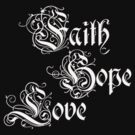 FAITH HOPE LOVE by lawdesign