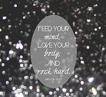 Feed your mind, Love your body, and Rock hard. (Black) by konchoo