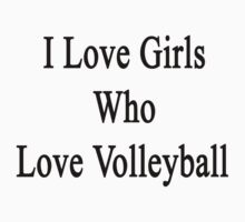 I Love Girls Who Love Volleyball by supernova23