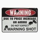 Warning Sign-  No Warning Shot Fired  by sturgils