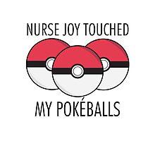 Nurse Joy Touched My Pokéballs Photographic Print