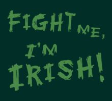 Fight Me, I'm Irish! by shirtypants