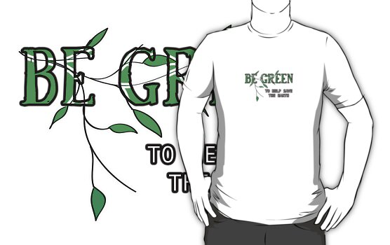 BE Green To Help Save The Earth by Kris Graves