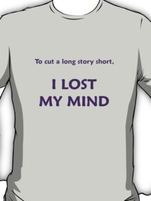 To Cut A Long Story Short T-Shirt