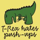 T-Rex hates push-ups by LaundryFactory