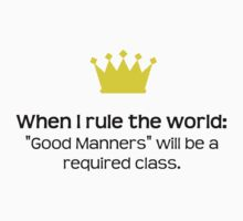 "When I Rule The World: ""Good Manners"" Will Be A Required Class by QueenTitania"