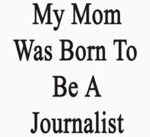 My Mom Was Born To Be A Journalist by supernova23