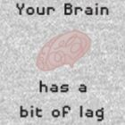 Your Brain is Lagging by Gabriela Victoria B