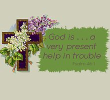 Psalm 46:1 God is . . . a very present help in trouble by aprilann