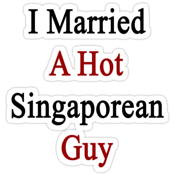I Married A Hot Singaporean Guy by supernova23