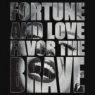 Fortune and love favor the brave Shirts and iPhone and iPad cases. by AReliableSource