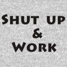 Shut Up & Work by mirjenmom