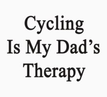 Cycling Is My Dad's Therapy by supernova23