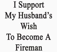 I Support My Husband's Wish To Become A Fireman by supernova23