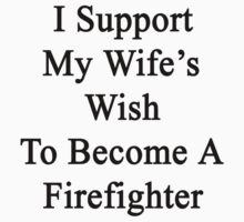I Support My Wife's Wish To Become A Firefighter by supernova23