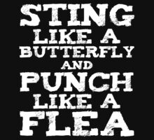Sting Like A Butterfly and Punch Like A Flea (White Text) by ajf89