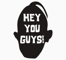 Hey You Guys T Shirt by Fangpunk