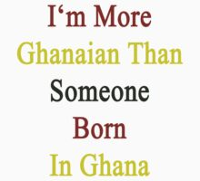 I'm More Ghanaian Than Someone Born In Ghana by supernova23