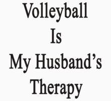 Volleyball Is My Husband's Therapy by supernova23