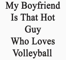My Boyfriend Is That Hot Guy Who Loves Volleyball by supernova23