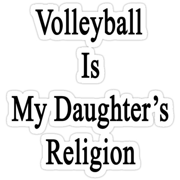 Volleyball Is My Daughter's Religion by supernova23