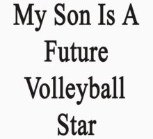 My Son Is A Future Volleyball Star by supernova23