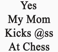 Yes My Mom Kicks Ass At Chess by supernova23