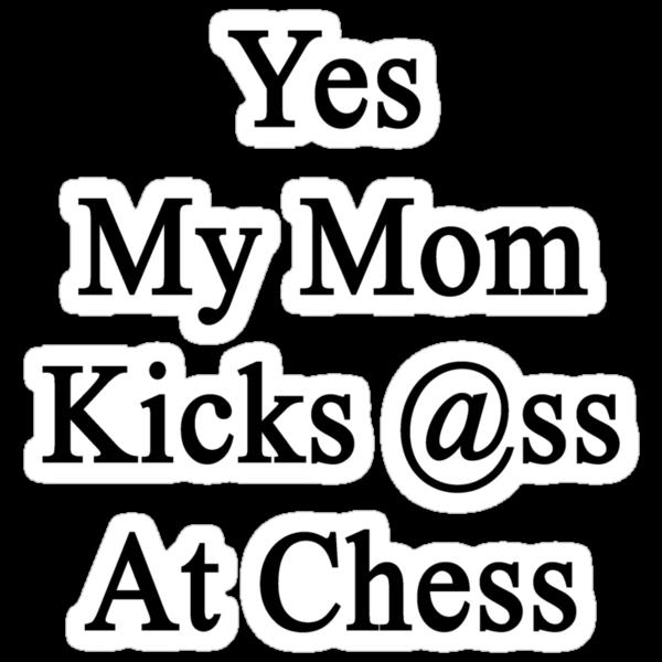 Yes My Mom Kicks Ass At Chess by supernova23