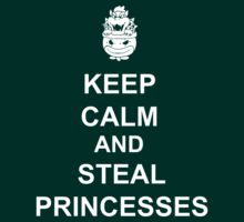 Keep Calm And Steal Princesses Bowser by AshlGandy