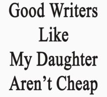 Good Writers Like My Daughter Aren't Cheap by supernova23